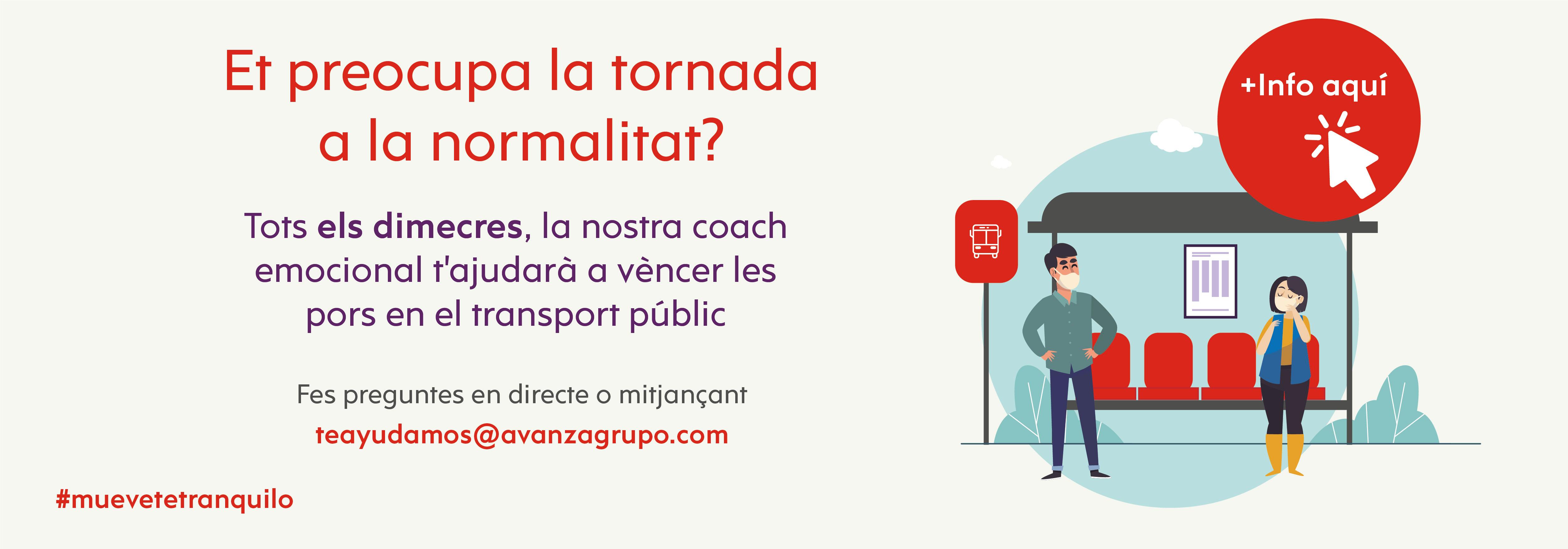 Et preocupa tornar a la normalitat? Cada dimecres, la nostra coach emocional t'ajudarà a vèncer les pors en el transport públic. Fes preguntes en directe o mitjançant teayudamos@avanzagrupo.com